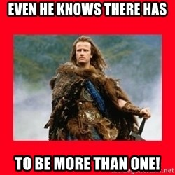 Highlander - Even he knows there has  to be more than one!