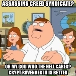 omg who the hell cares? - Assassins creed syndicate? oh my god who the hell cares? Crypt ravenger III is better