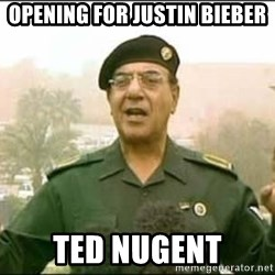Iraqi Information Minister - Opening for Justin bieber Ted nugent