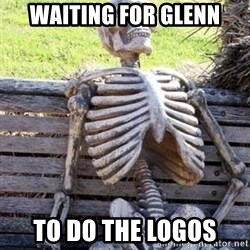 Waiting For Op - Waiting for Glenn TO DO THE LOGOS