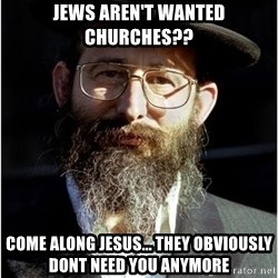 Like-A-Jew - Jews aren't wanted churches?? Come along Jesus... they obviously dont need you anymore