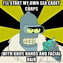 Bender IMHO - I'll start my own sea cadet corps with knife hands and facial hair