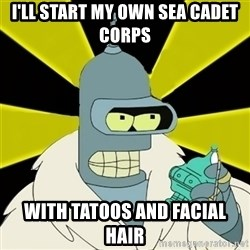 Bender IMHO - I'll start my own sea cadet corps with tatoos and facial hair