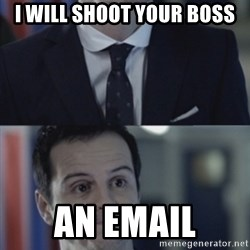 Misleading Moriarty - I will shoot your boss An email