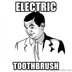 if you know what - electric toothbrush