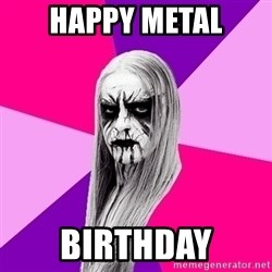 Black Metal Fashionista - Happy Metal Birthday