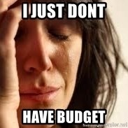 Crying lady - i just dont  have budget