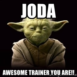 ProYodaAdvice - JODA Awesome trainer you are!!