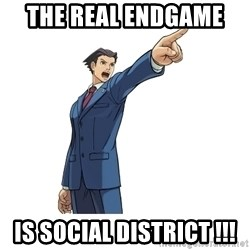 OBJECTION - THE REAL ENDGAME  IS SOCIAL DISTRICT !!!