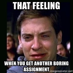 crying peter parker - That feeling when you get another boring assignment