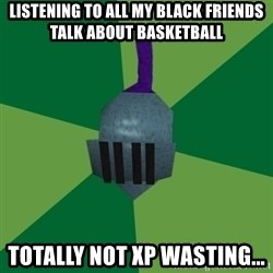 Runescape Advice - listening to all my black friends talk about Basketball totally not XP wasting...
