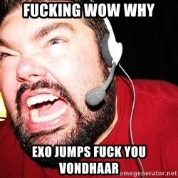 Angry Gamer - Fucking wow why  exo jumps fUCK You vondhaar