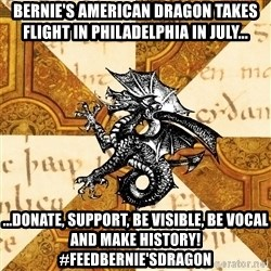 History Major Heraldic Beast - bernie's american dragon takes flight in philadelphia in july... ...donate, support, be visible, be vocal and make history!#feedbernie'sdragon
