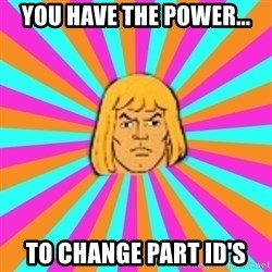 He-Man - you have the power... to change part id's