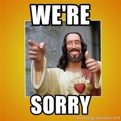 Buddy Christ - WE'RE SORRY