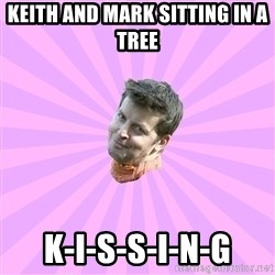 Sassy Gay Friend - Keith and Mark sitting in a tree K-i-s-s-i-n-g