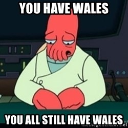 Sad Zoidberg - you have wales you all still have wales