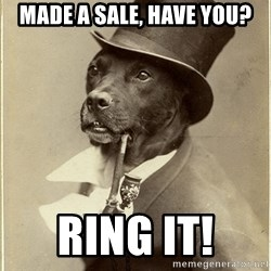 rich dog - Made a sale, have you? Ring it!