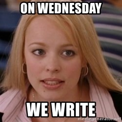 mean girls - On Wednesday we write