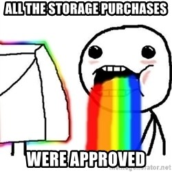 Puking Rainbows - All the storage purchases Were approved