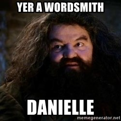 Yer A Wizard Harry Hagrid - Yer a Wordsmith Danielle