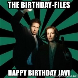 "Typical fans ""The X-files"" - THE BIRTHDAY-FILES HAPPY BIRTHDAY JAVI"