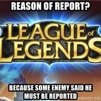 League of legends - Reason of report? Because some enemy said he must be reported