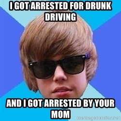 Just Another Justin Bieber - I Got Arrested For Drunk Driving And I Got Arrested BY YOUR MOM