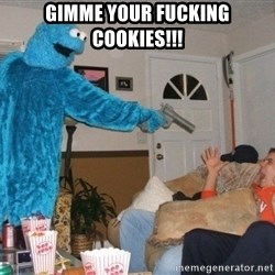 Bad Ass Cookie Monster - GIMME YOUR FUCKING COOKIES!!!