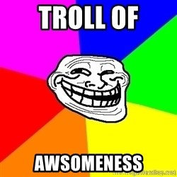troll face1 - troll of AWSOMENESS