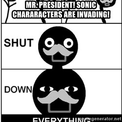 Shut Down Everything - mr. president! sonic chararacters are invading!
