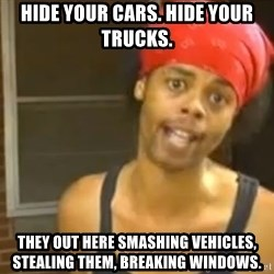 Bed Intruder - Hide your cars. Hide your trucks. They out here smashing vehicles, stealing them, breaking windows.
