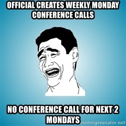 Laughing Man - Official creates weekly monday conference calls no conference call for next 2 mondays