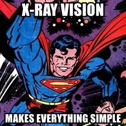 Badass Superman - X-ray vision makes everything simple