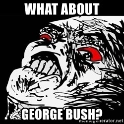 Rage Face - WHAT ABOUT GEORGE BUSH?