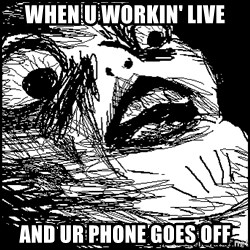 Surprised Chin - when u workin' live and ur phone goes off