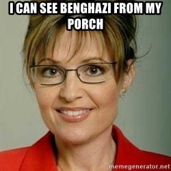 Sarah Palin - I can see benghazi from my porch
