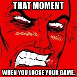Rage Face - That moment  When you loose your game.
