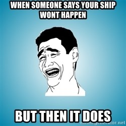Laughing Man - When someone says your ship wont happen but then it does