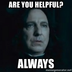 Always Snape - Are You Helpful? Always