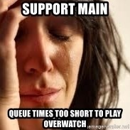 Crying lady - support main queue times too short to play overwatch
