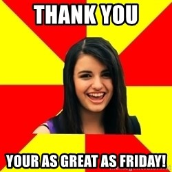 Rebecca Black Meme - Thank you  Your as great as friday!
