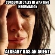 Crying lady - Consumer calls in wanting information Already has an agent
