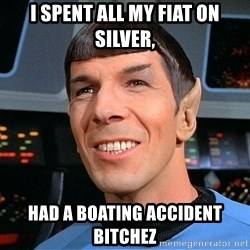 smiling spock - i spent all my fiat on silver, had a boating accident bitchez