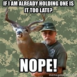 Chuck Testa Nope - If I am already holding one is it too late? NOPE!
