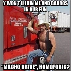 "macho trucker  - Y WON'T U JOIN ME AND BARROS IN OUR FUN ""MACHO DRIVE"", HOMOFOBIC?"