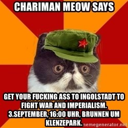 Communist Cat - Chariman Meow Says Get your fucking ass to Ingolstadt to fight war and imperialism. 3.September, 16:00 Uhr, Brunnen um Klenzepark.