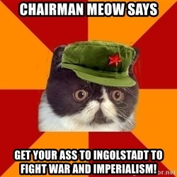Communist Cat - Chairman Meow Says get your ass to Ingolstadt to fight war and imperialism!