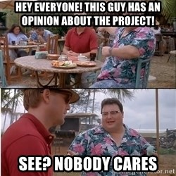 See? Nobody Cares - hey everyone! this guy has an opinion about the project! see? nobody cares