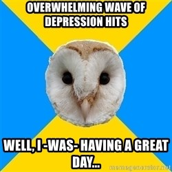 Bipolar Owl - Overwhelming wave of depression hits Well, I -was- having a great day...